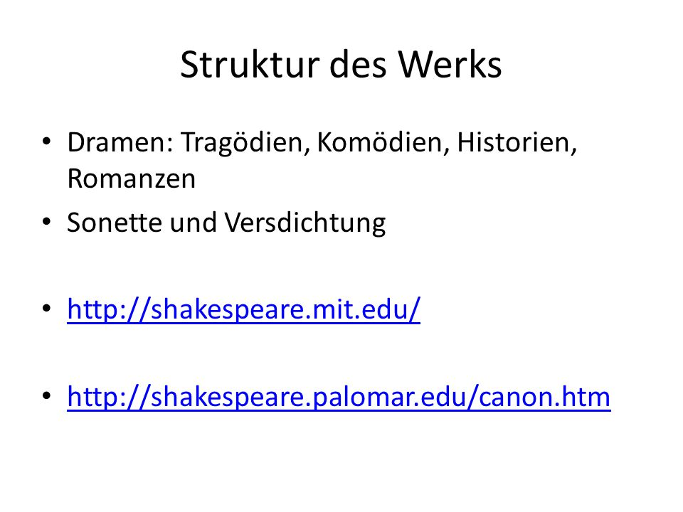 Struktur des Werks Dramen: Tragödien, Komödien, Historien, Romanzen