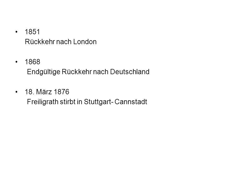 1851 Rückkehr nach London. 1868. Endgültige Rückkehr nach Deutschland.
