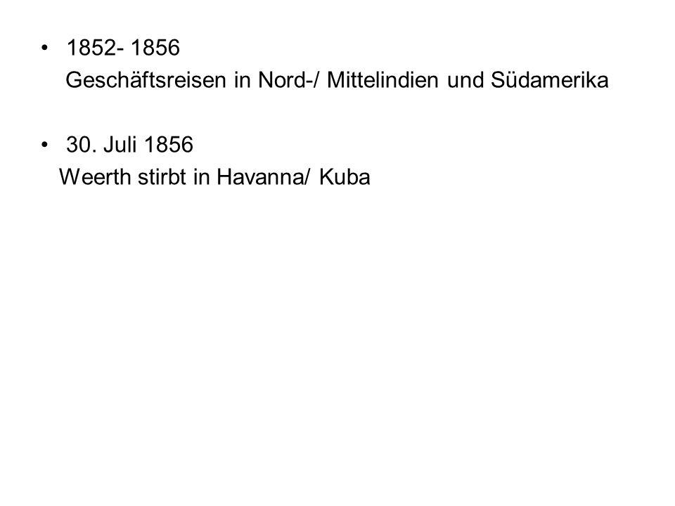 1852- 1856Geschäftsreisen in Nord-/ Mittelindien und Südamerika.