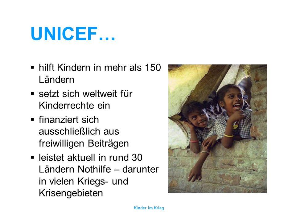 UNICEF… hilft Kindern in mehr als 150 Ländern