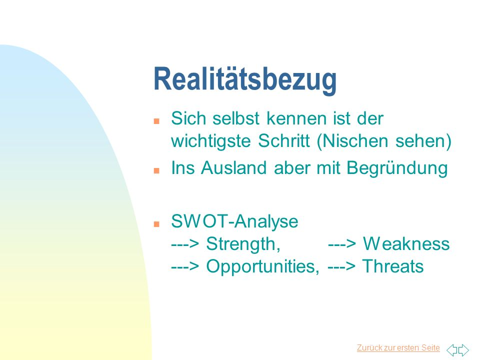 Realitätsbezug Sich selbst kennen ist der wichtigste Schritt (Nischen sehen) Ins Ausland aber mit Begründung.
