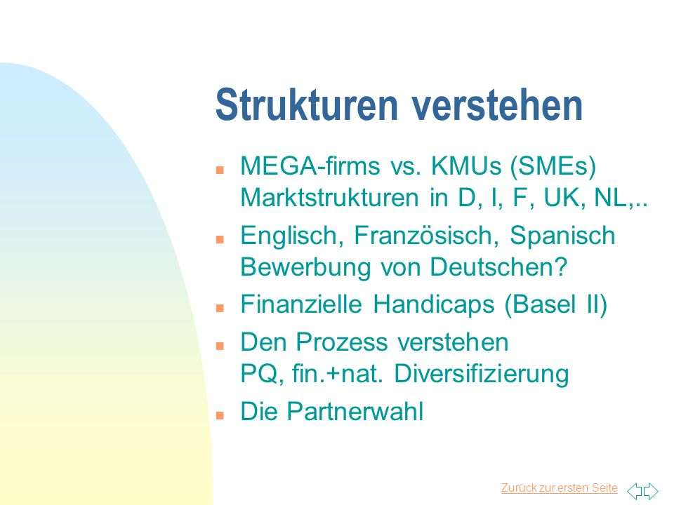 Strukturen verstehen MEGA-firms vs. KMUs (SMEs) Marktstrukturen in D, I, F, UK, NL,.. Englisch, Französisch, Spanisch Bewerbung von Deutschen
