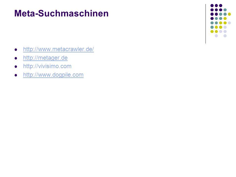 Meta-Suchmaschinen http://www.metacrawler.de/ http://metager.de