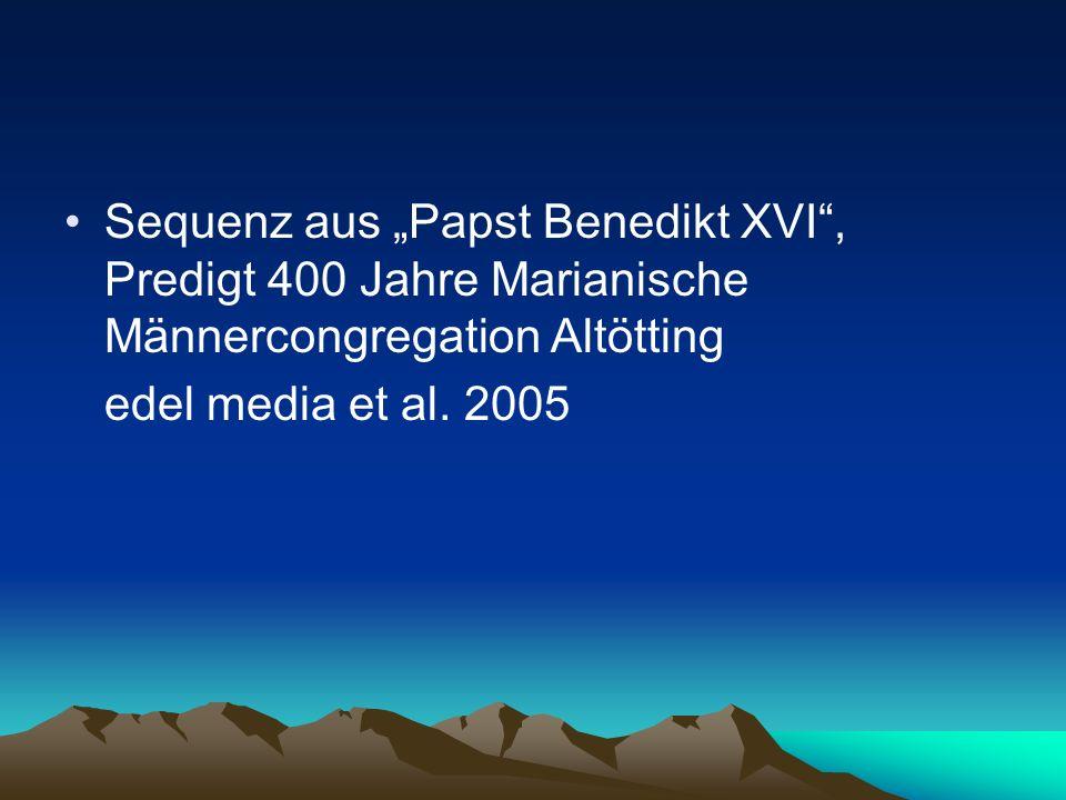 """Sequenz aus """"Papst Benedikt XVI , Predigt 400 Jahre Marianische Männercongregation Altötting"""