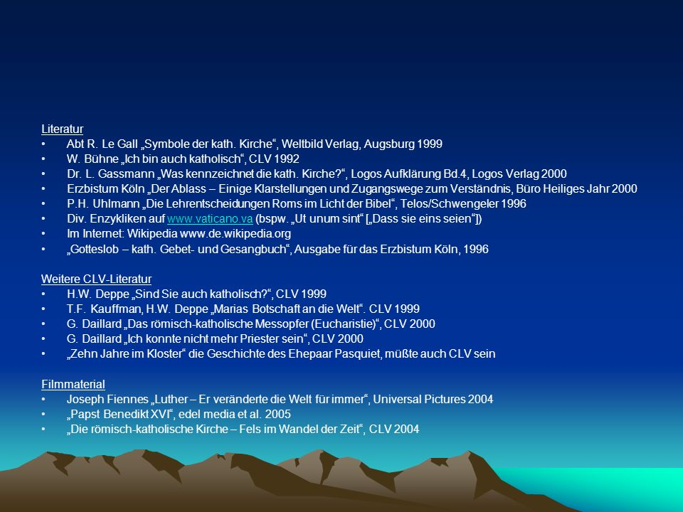 """Literatur Abt R. Le Gall """"Symbole der kath. Kirche , Weltbild Verlag, Augsburg 1999. W. Bühne """"Ich bin auch katholisch , CLV 1992."""
