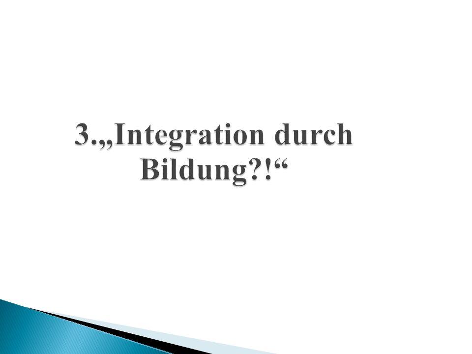 "3.""Integration durch Bildung !"
