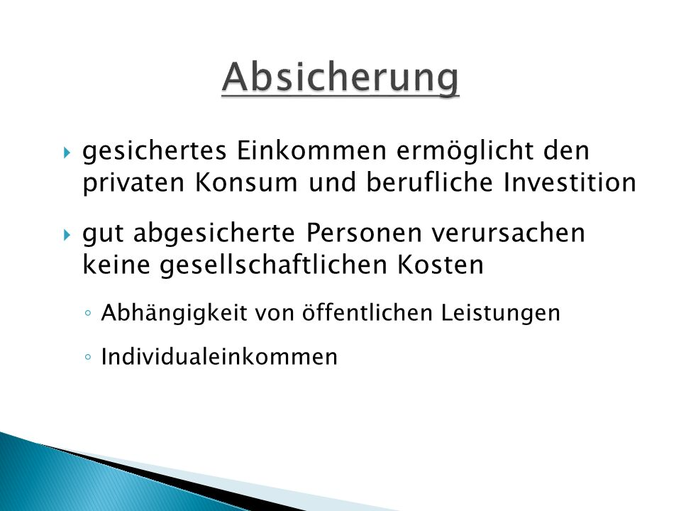 Absicherung gesichertes Einkommen ermöglicht den privaten Konsum und berufliche Investition.