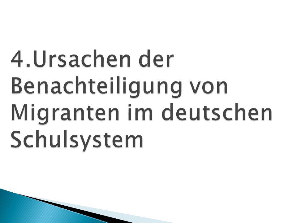 4.Ursachen der Benachteiligung von Migranten im deutschen Schulsystem