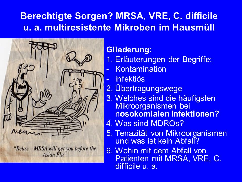 Berechtigte Sorgen. MRSA, VRE, C. difficile u. a