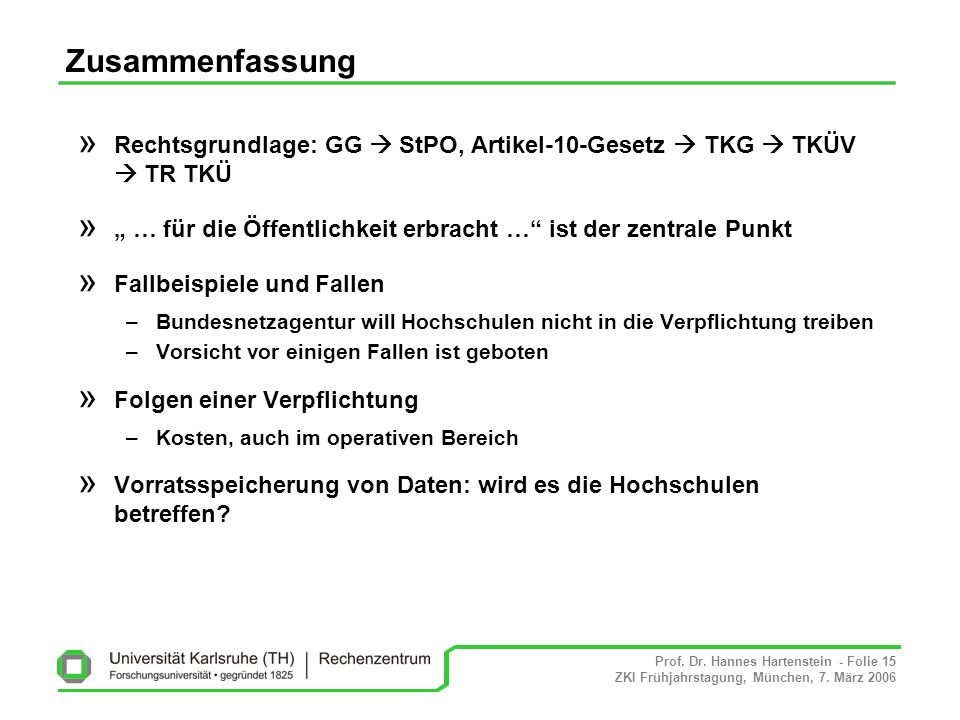"""Zusammenfassung Rechtsgrundlage: GG  StPO, Artikel-10-Gesetz  TKG  TKÜV  TR TKÜ. """" … für die Öffentlichkeit erbracht … ist der zentrale Punkt."""