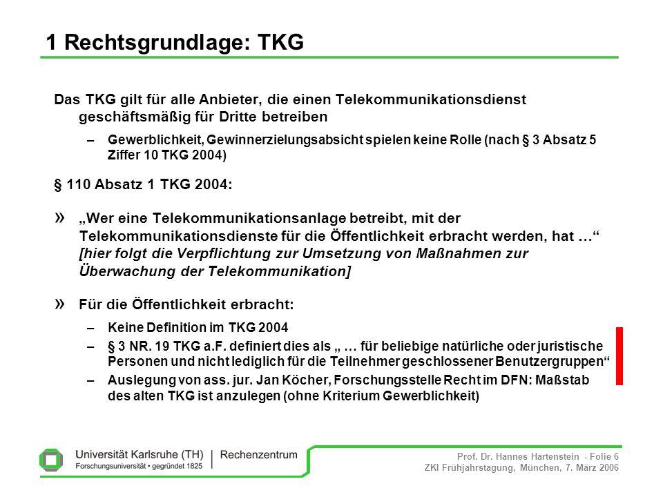 1 Rechtsgrundlage: TKG Das TKG gilt für alle Anbieter, die einen Telekommunikationsdienst geschäftsmäßig für Dritte betreiben.