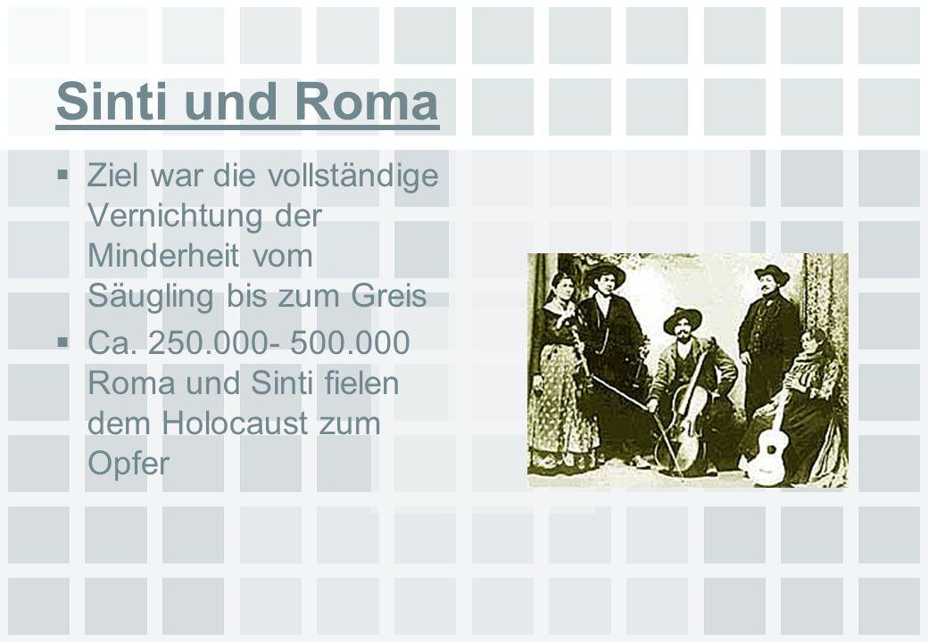 Sinti und Roma Ziel war die vollständige Vernichtung der Minderheit vom Säugling bis zum Greis.