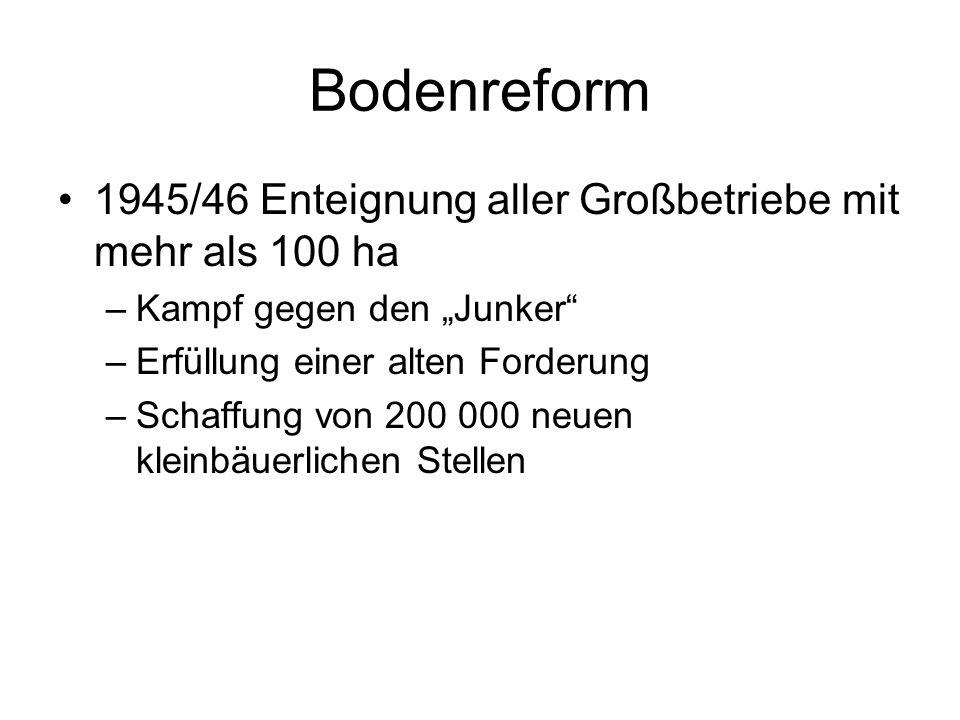 Bodenreform 1945/46 Enteignung aller Großbetriebe mit mehr als 100 ha