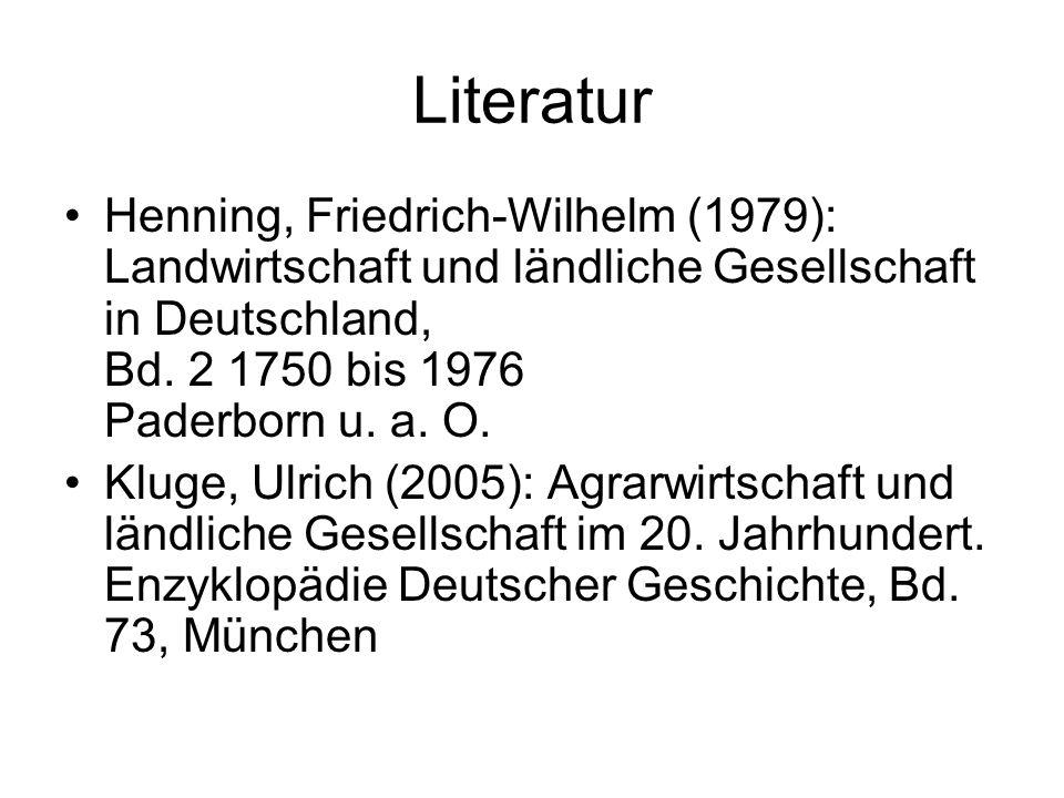 LiteraturHenning, Friedrich-Wilhelm (1979): Landwirtschaft und ländliche Gesellschaft in Deutschland, Bd. 2 1750 bis 1976 Paderborn u. a. O.