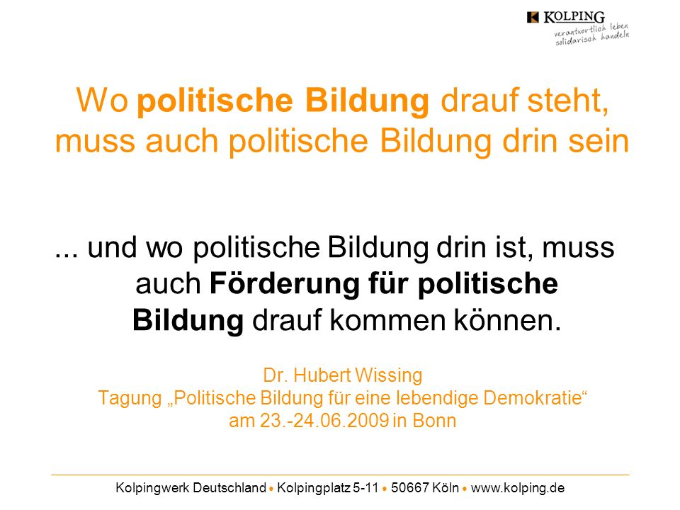 """Wo politische Bildung drauf steht, muss auch politische Bildung drin sein Dr. Hubert Wissing Tagung """"Politische Bildung für eine lebendige Demokratie am 23.-24.06.2009 in Bonn"""
