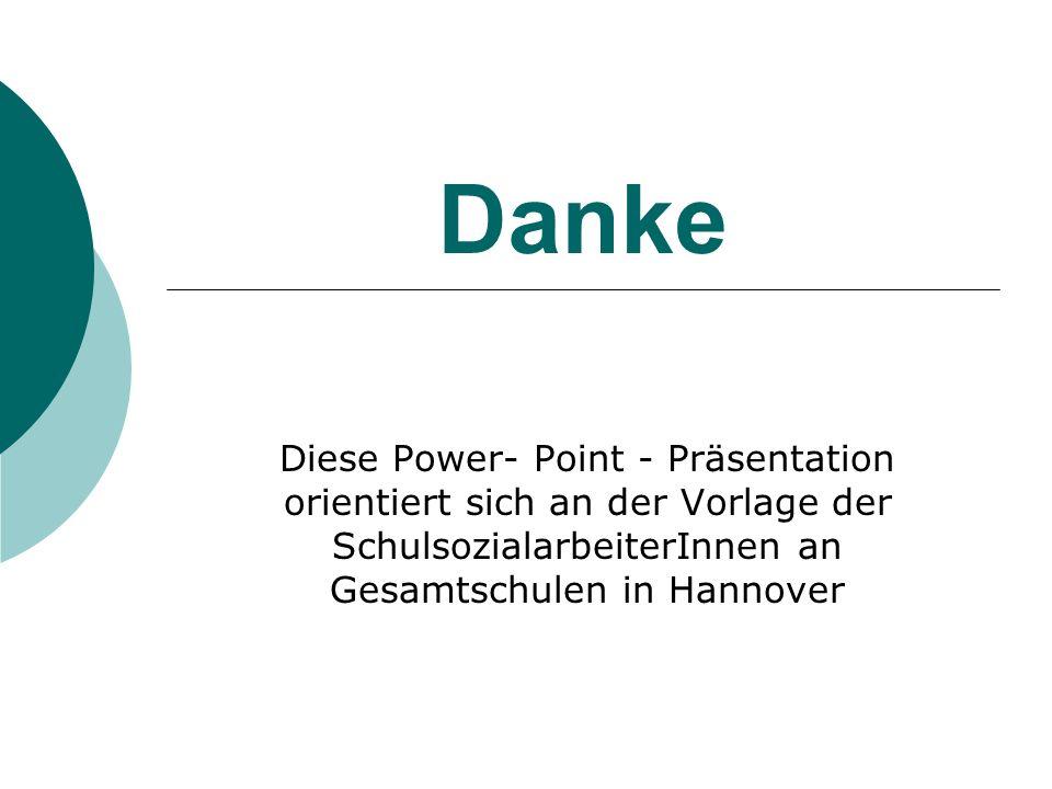 Danke Diese Power- Point - Präsentation orientiert sich an der Vorlage der SchulsozialarbeiterInnen an Gesamtschulen in Hannover.