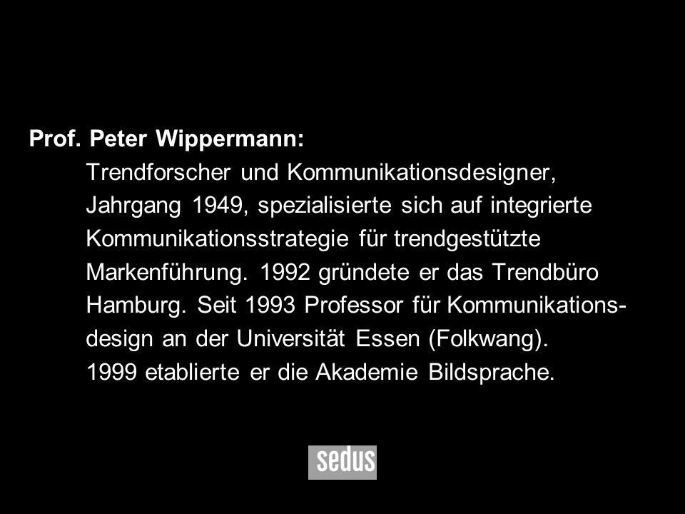Prof. Peter Wippermann:. Trendforscher und Kommunikationsdesigner,