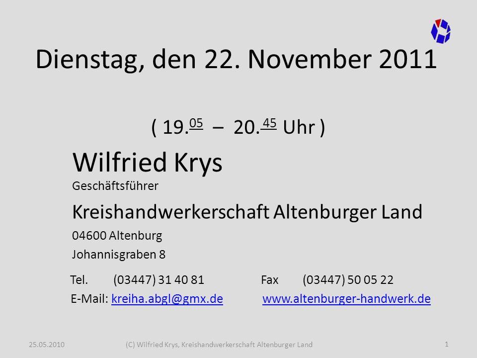 Dienstag, den 22. November 2011 Wilfried Krys ( 19.05 – 20. 45 Uhr )