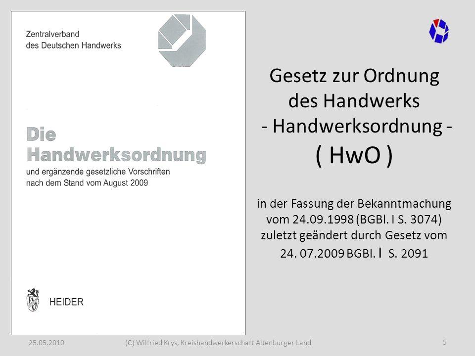 Gesetz zur Ordnung des Handwerks - Handwerksordnung - ( HwO ) in der Fassung der Bekanntmachung vom 24.09.1998 (BGBl. I S. 3074) zuletzt geändert durch Gesetz vom 24. 07.2009 BGBl. I S. 2091