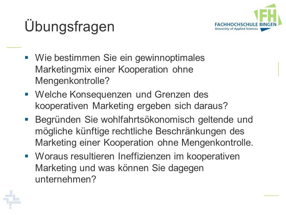 Übungsfragen Wie bestimmen Sie ein gewinnoptimales Marketingmix einer Kooperation ohne Mengenkontrolle
