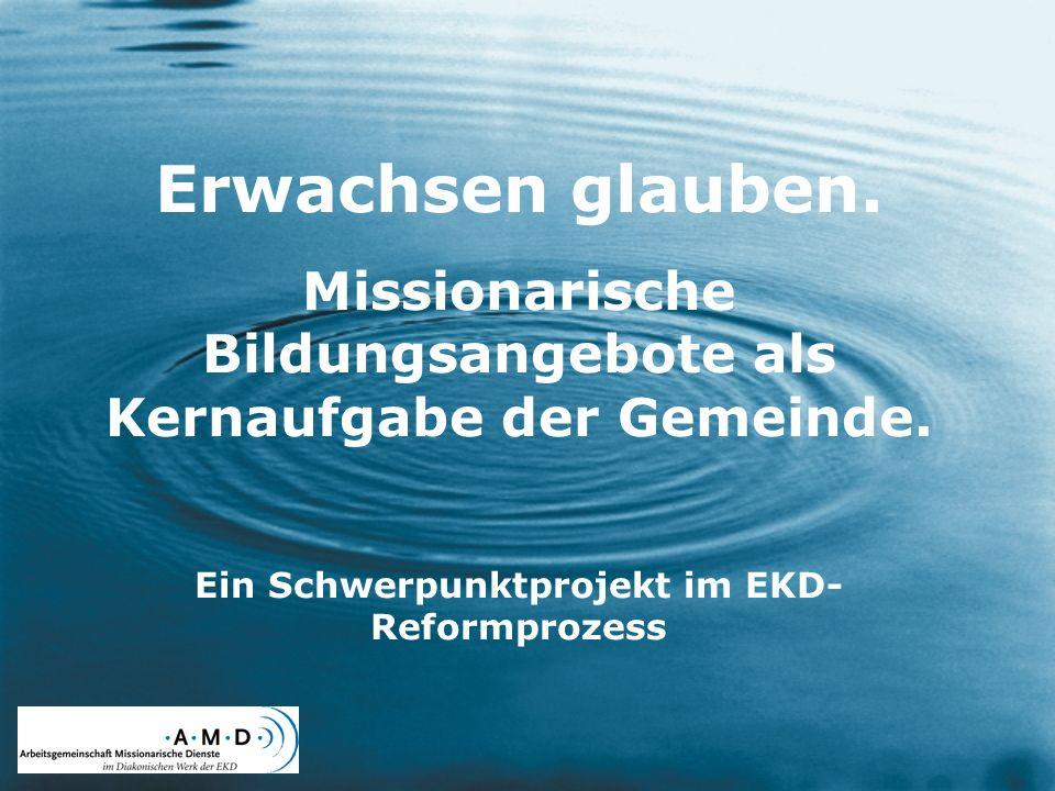 Erwachsen glauben.Missionarische Bildungsangebote als Kernaufgabe der Gemeinde.