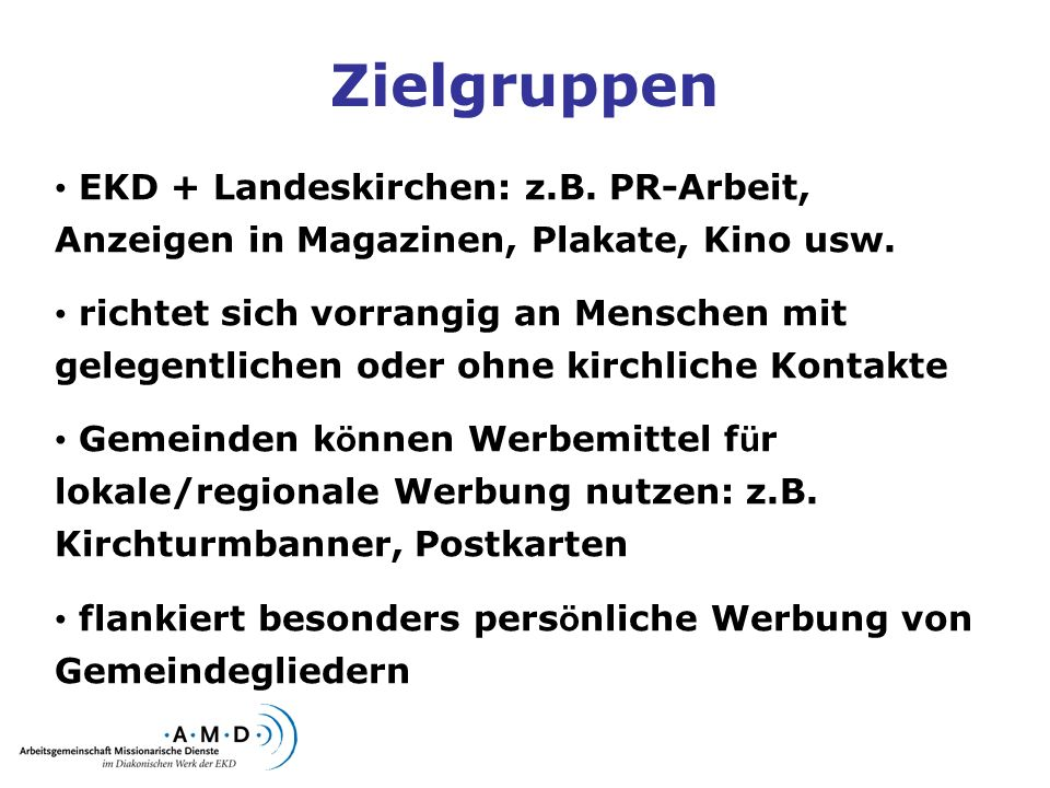 ZielgruppenEKD + Landeskirchen: z.B. PR-Arbeit, Anzeigen in Magazinen, Plakate, Kino usw.