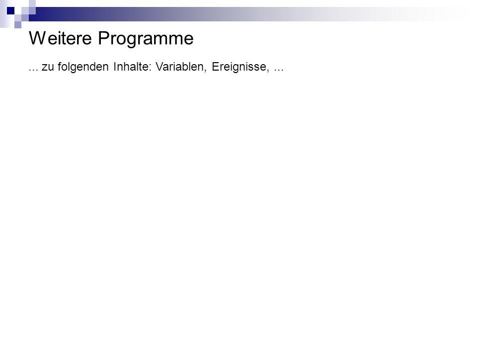 Weitere Programme ... zu folgenden Inhalte: Variablen, Ereignisse, ...