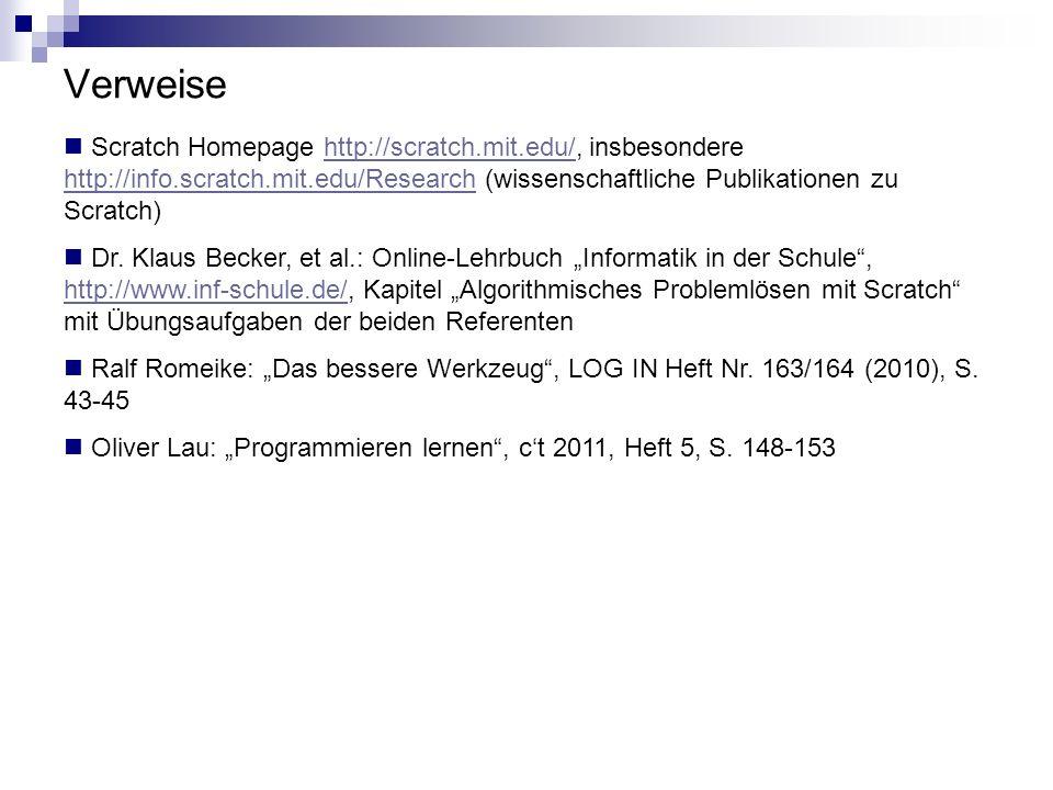 Verweise Scratch Homepage http://scratch.mit.edu/, insbesondere http://info.scratch.mit.edu/Research (wissenschaftliche Publikationen zu Scratch)