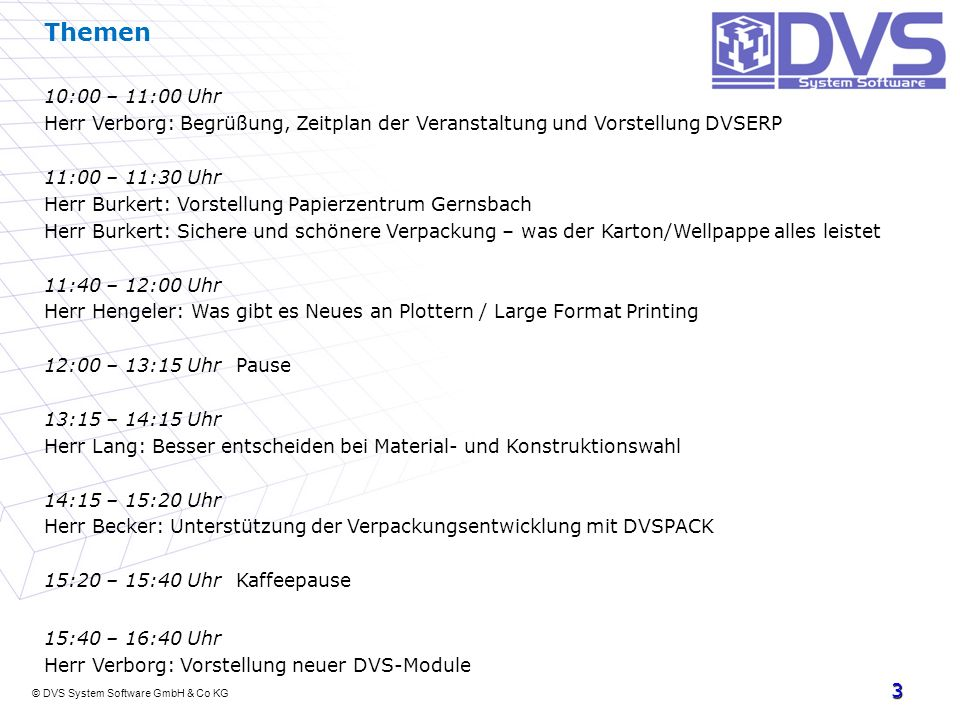 Themen10:00 – 11:00 Uhr. Herr Verborg: Begrüßung, Zeitplan der Veranstaltung und Vorstellung DVSERP.