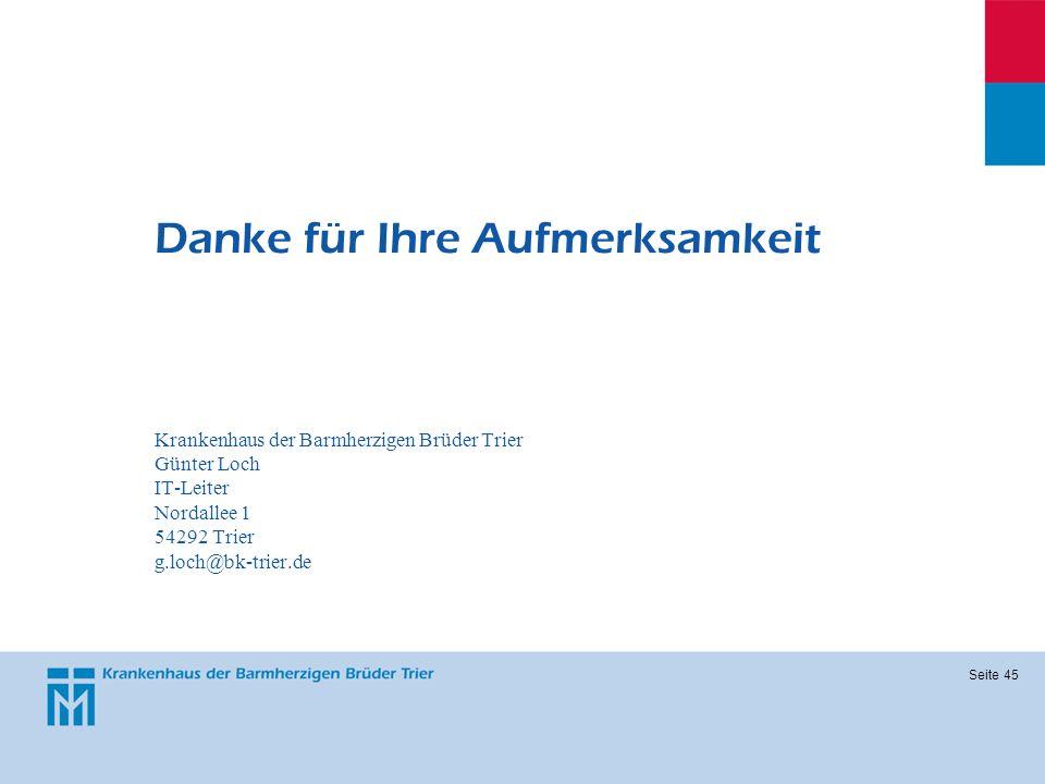 Danke für Ihre Aufmerksamkeit Krankenhaus der Barmherzigen Brüder Trier Günter Loch IT-Leiter Nordallee 1 54292 Trier g.loch@bk-trier.de