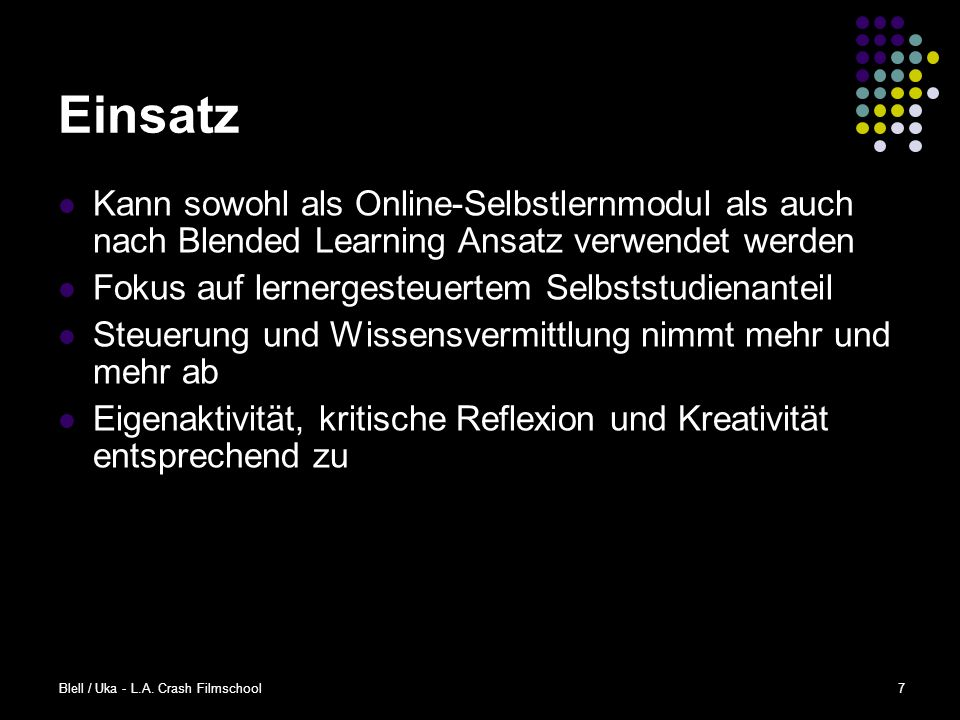 Einsatz Kann sowohl als Online-Selbstlernmodul als auch nach Blended Learning Ansatz verwendet werden.