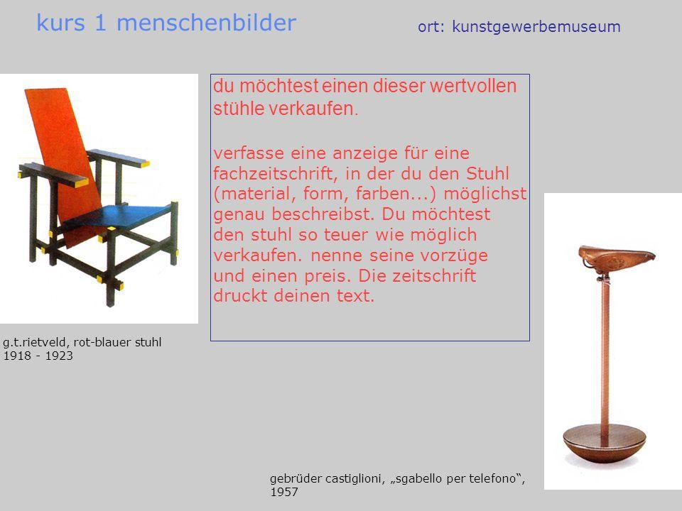 kurs 1 menschenbilder ort: kunstgewerbemuseum. du möchtest einen dieser wertvollen stühle verkaufen.