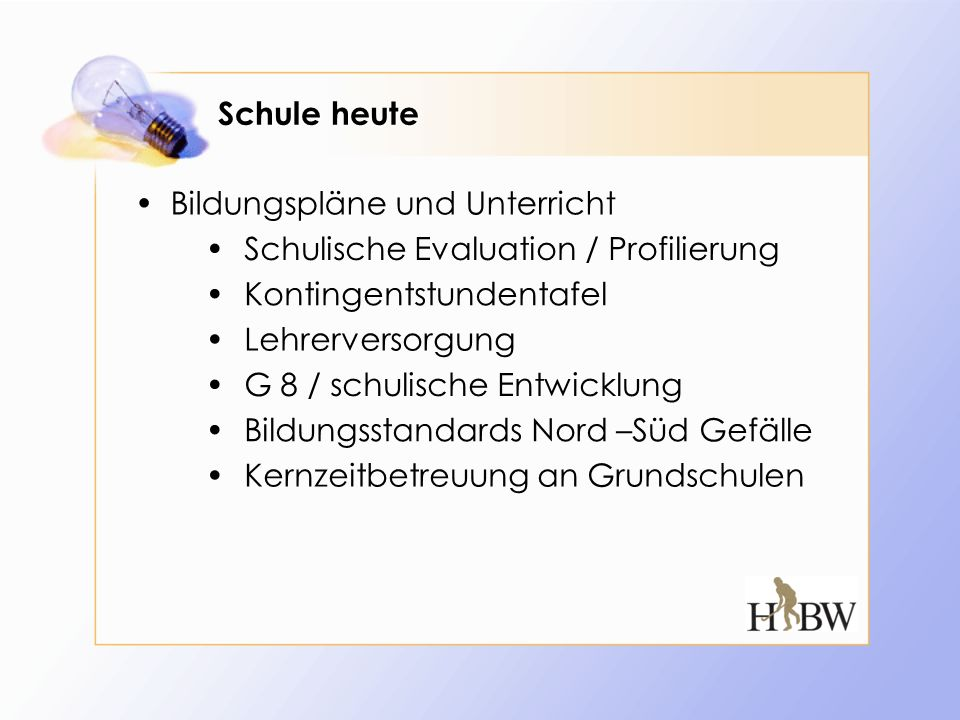 Schule heute Bildungspläne und Unterricht. Schulische Evaluation / Profilierung. Kontingentstundentafel.