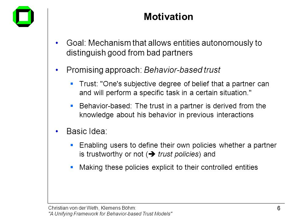 Motivation Goal: Mechanism that allows entities autonomously to distinguish good from bad partners.