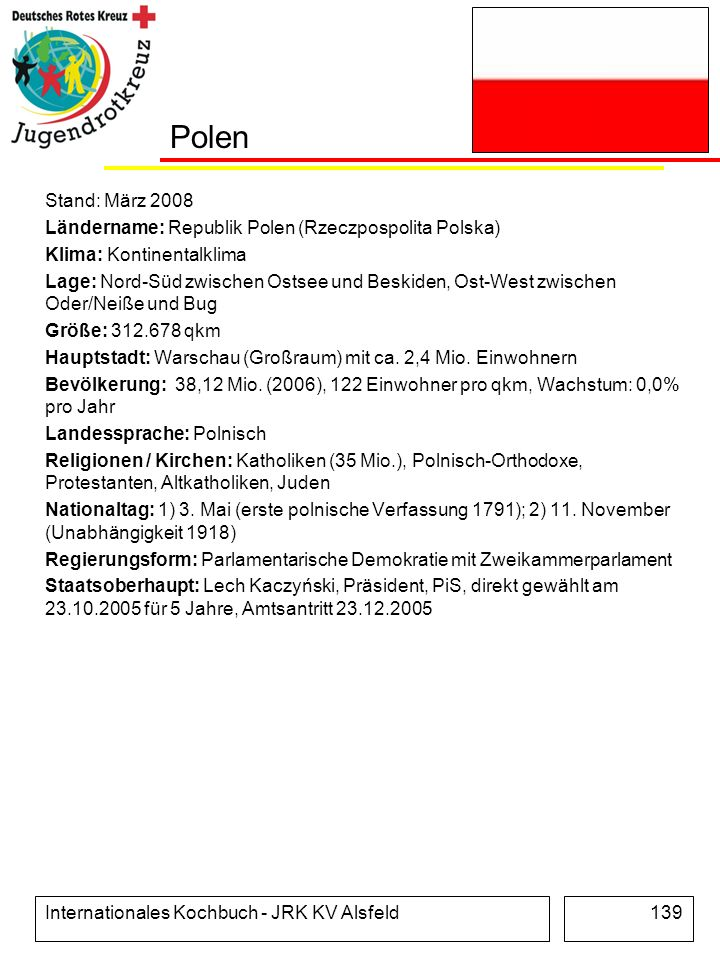 Polen Stand: März 2008. Ländername: Republik Polen (Rzeczpospolita Polska) Klima: Kontinentalklima.