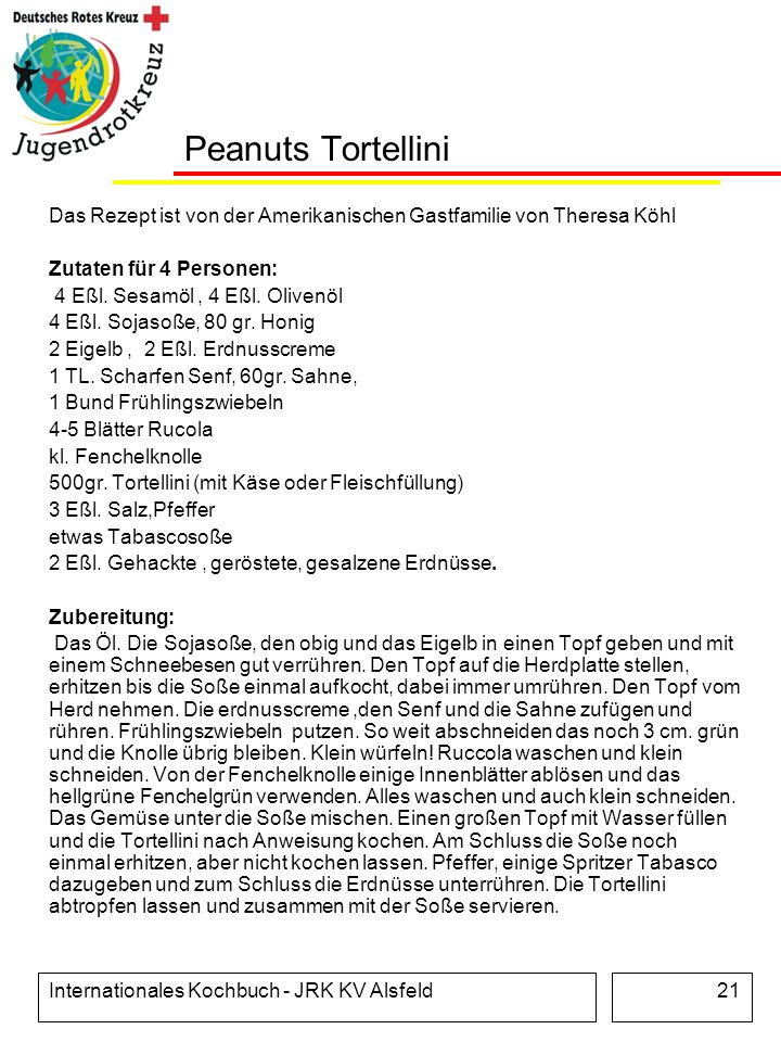 Peanuts Tortellini Das Rezept ist von der Amerikanischen Gastfamilie von Theresa Köhl. Zutaten für 4 Personen: