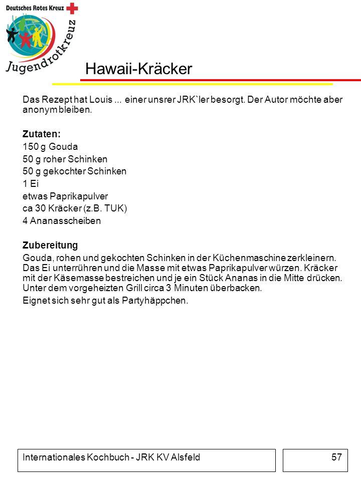 Hawaii-Kräcker Das Rezept hat Louis ... einer unsrer JRK`ler besorgt. Der Autor möchte aber anonym bleiben.