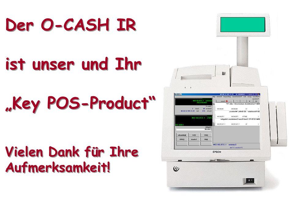 """Der O-CASH IR ist unser und Ihr """"Key POS-Product Vielen Dank für Ihre Aufmerksamkeit!"""