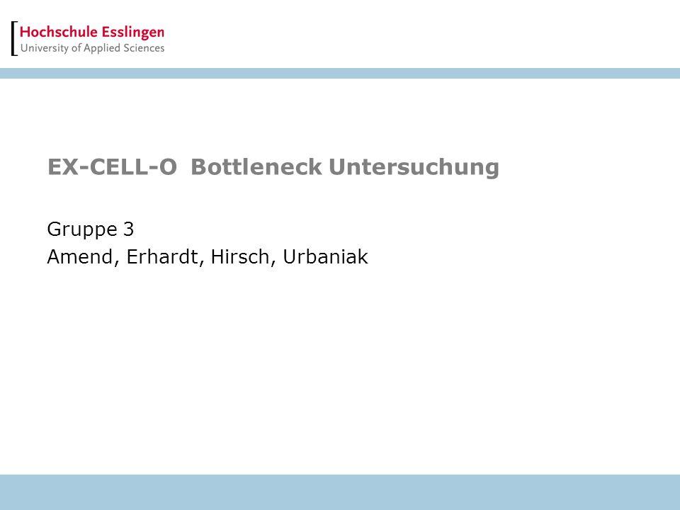 EX-CELL-O Bottleneck Untersuchung