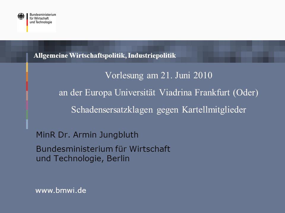 Vorlesung am 21. Juni 2010 an der Europa Universität Viadrina Frankfurt (Oder) Schadensersatzklagen gegen Kartellmitglieder