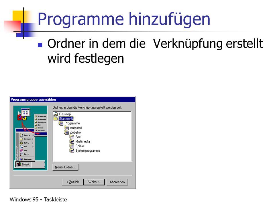 Programme hinzufügen Ordner in dem die Verknüpfung erstellt wird festlegen Windows 95 - Taskleiste