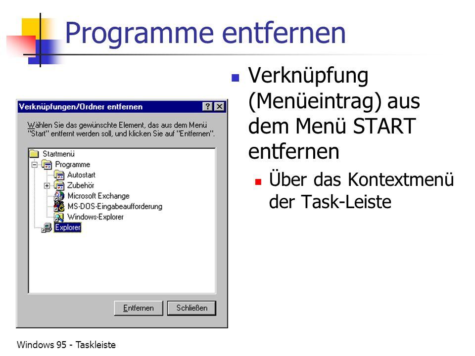 Programme entfernen Verknüpfung (Menüeintrag) aus dem Menü START entfernen. Über das Kontextmenü der Task-Leiste.