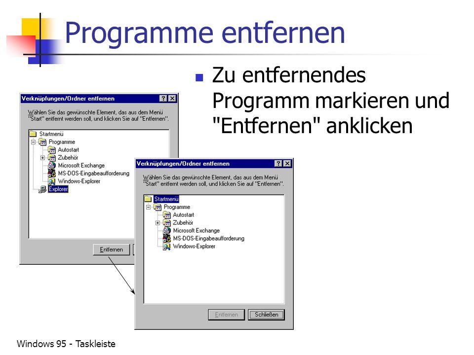 Programme entfernen Zu entfernendes Programm markieren und Entfernen anklicken. Task-Leiste.