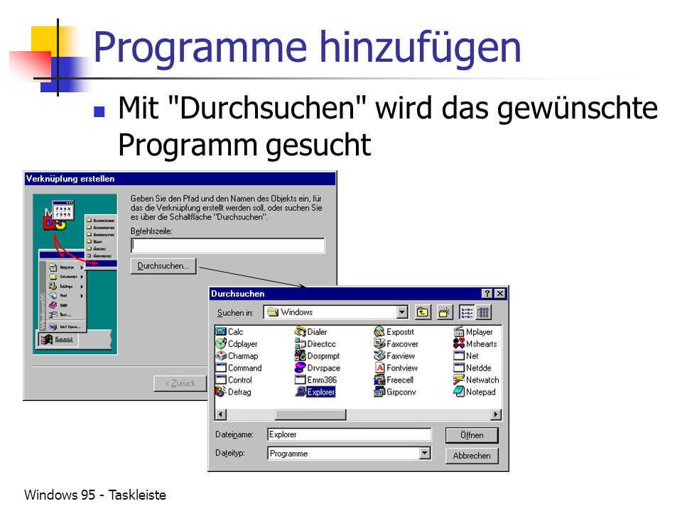 Programme hinzufügen Mit Durchsuchen wird das gewünschte Programm gesucht Windows 95 - Taskleiste