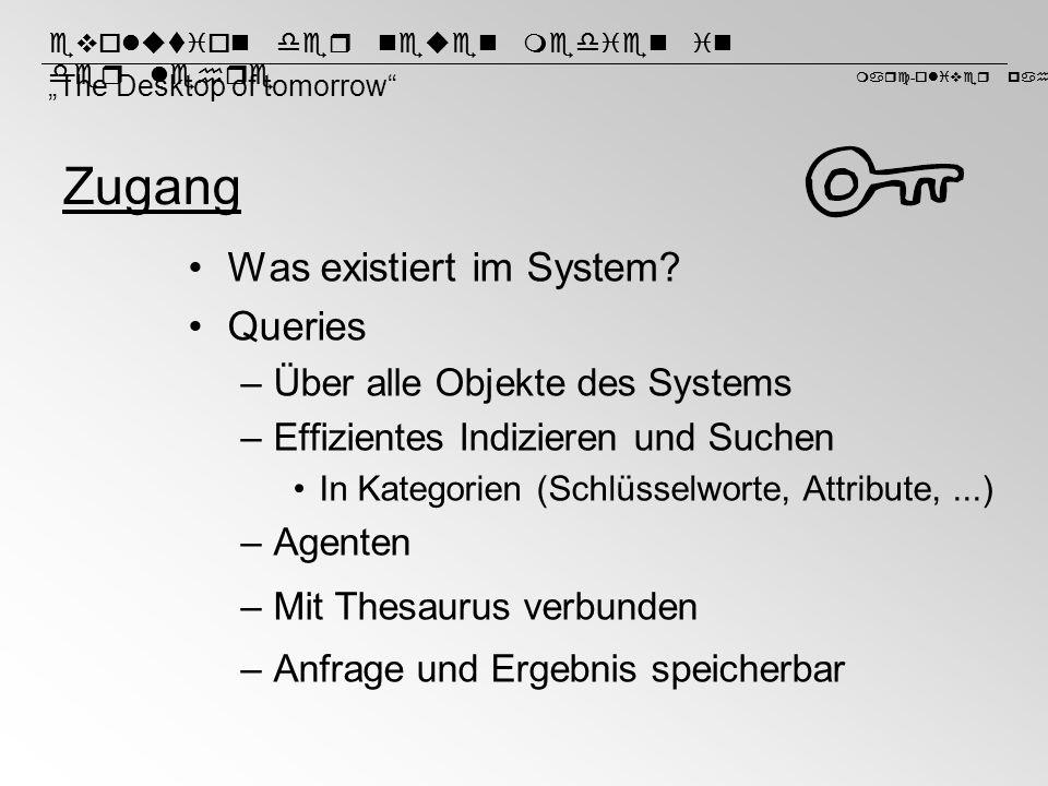 Zugang Was existiert im System Queries Über alle Objekte des Systems