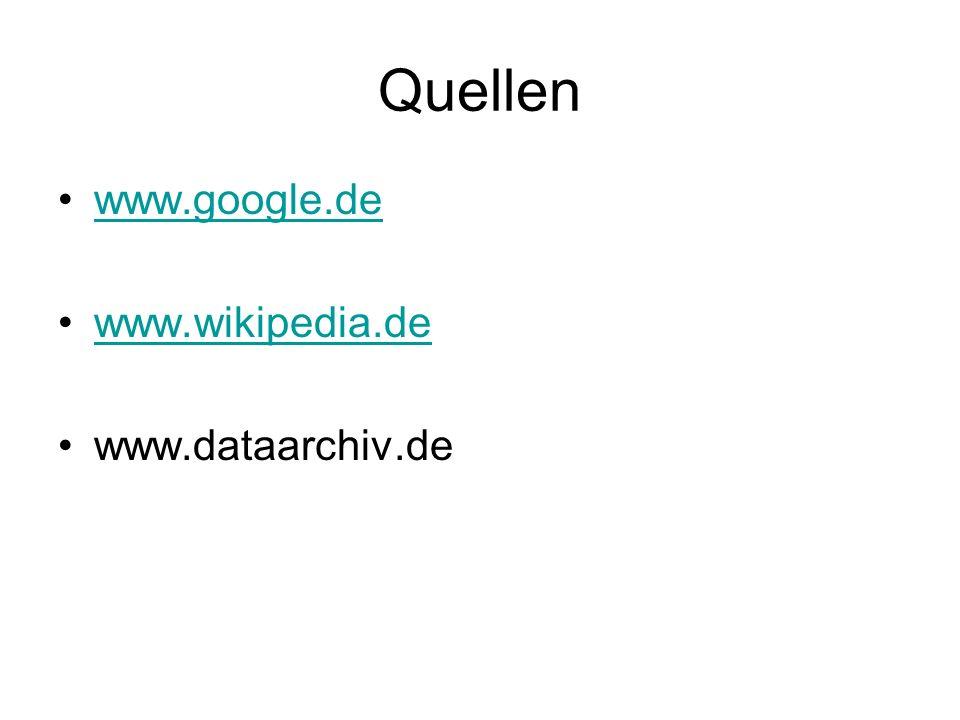 Quellen www.google.de www.wikipedia.de www.dataarchiv.de