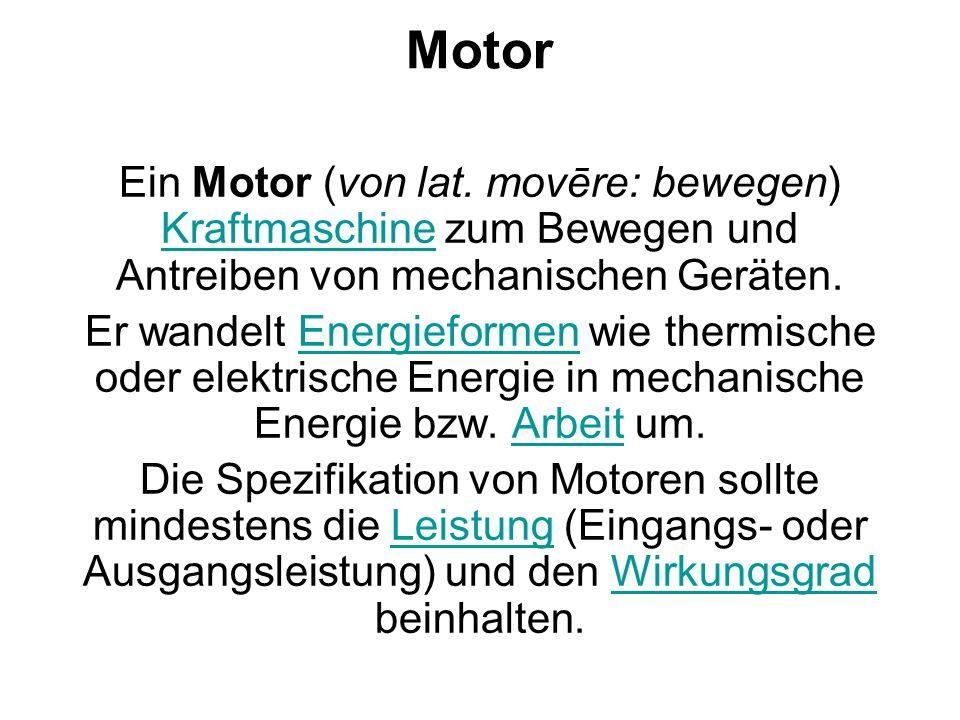 Motor Ein Motor (von lat. movēre: bewegen) Kraftmaschine zum Bewegen und Antreiben von mechanischen Geräten.