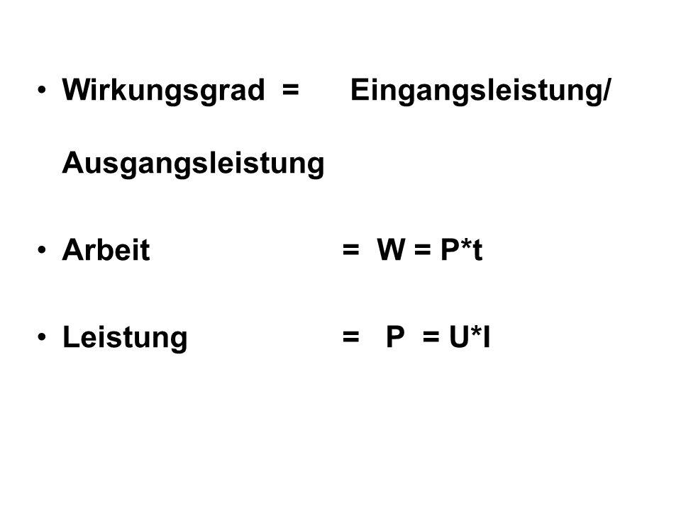 Wirkungsgrad = Eingangsleistung/ Ausgangsleistung