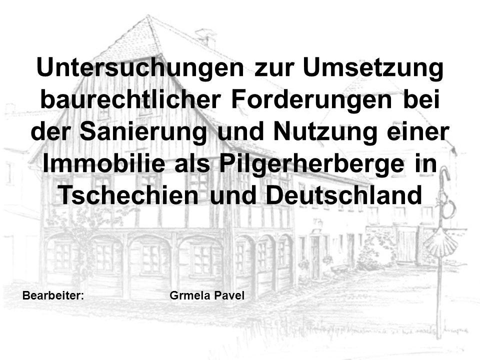 Untersuchungen zur Umsetzung baurechtlicher Forderungen bei der Sanierung und Nutzung einer Immobilie als Pilgerherberge in Tschechien und Deutschland