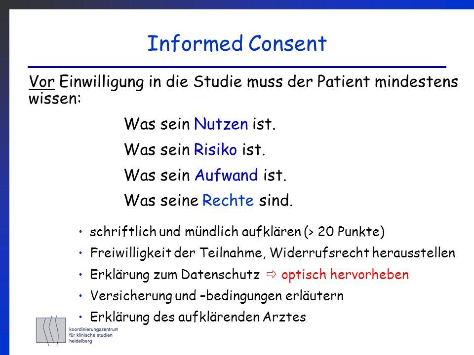 Informed Consent Vor Einwilligung in die Studie muss der Patient mindestens wissen: Was sein Nutzen ist.